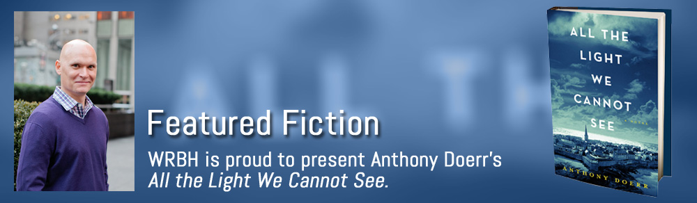 WRBH is proud to present Anthony Doerr's All the Light We Cannot See