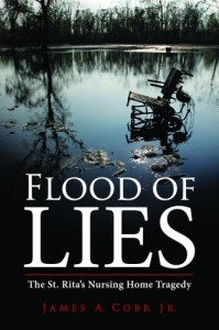 Flood of Lies: The St. Rita's Nursing Home Tragedy by James A. Cobb, Jr.