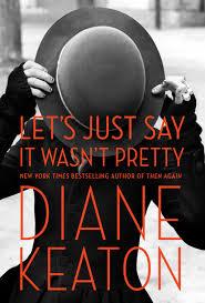 Let's Just Say It Wasn't Pretty: A Memoir by Diane Keaton