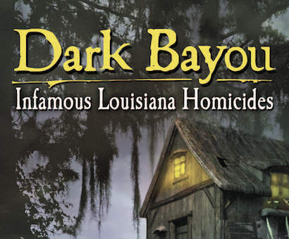 Dark Bayou: Infamous Louisiana Homicides by Alan Gauthreaux cover photo