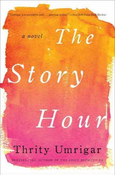 The Story Hour by Thrity Umrigar cover photo