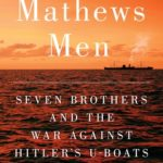 The Matthews Men: Seven Brothers and the War Against Hitler's U-Boats