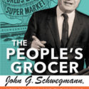 The People's Grocer: John G. Schwegmann, New Orleans, And The Making of the Modern Retail World