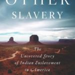 The Other Slavery: The Uncovered Story of Indian Slavery in America