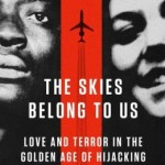 The Skies Belong to Us: Love and Terror in the Golden Age of Hijacking