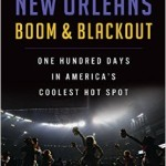 New Orleans Boom & Blackout: One Hundred Days In America's Coolest Hotspot (One Book One New Orleans 2015 Choice)