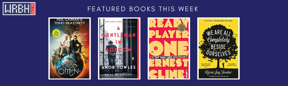 BOOK COVERS FOR FEATURED BOOKS THIS WEEK, INCLUDING:  GOOD OMENS, A GENTLEMAN IN MOSCOW, READY PLAYER ONE, & WE ARE ALL COMPLETELY OURSELVES